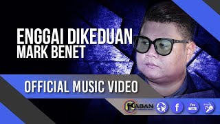 Download Lagu Mark Benet | Enggai Dikeduan Mp3