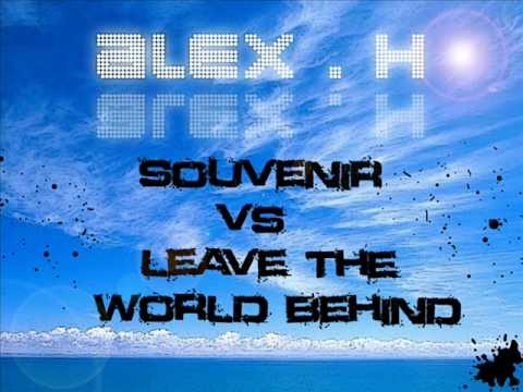 Alex H - Souvenir Vs leave the world Behind (видео)