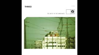 Thrice - The Artist In The Ambulance [Audio]
