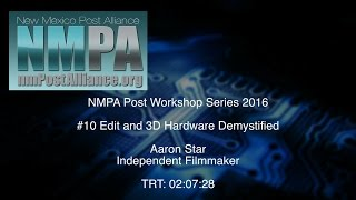 NMPA Post Workshop #10 – Editing and 3D Workstation Hardware Demystified