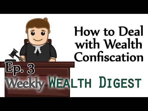 How to deal with Wealth Confiscation – WWD Ep. 3 (Weekly Wealth Digest)