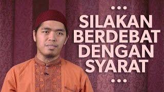 Video Silakan Berdebat, Dengan Syarat - Ustadz Muflih Safitra, MSc. MP3, 3GP, MP4, WEBM, AVI, FLV Januari 2018