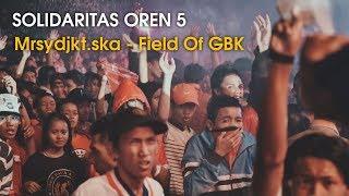 Solidaritas Oren 5 mrsydjkt.ska - Field Of GBK //Jakarta Fair Kemayoran