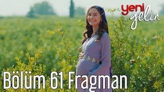 Yeni Gelin 61. Bölüm Fragman