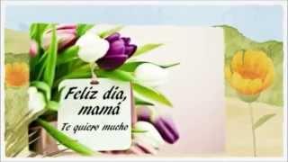 ¡ FELIZ DÍA DE LA MADRE 2015 ! - Felicitación Virtual Original Para El Día De La Madre.