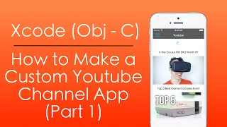 Part 1 - How to Make a Custom Youtube Channel App with Objective C in Xcode