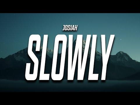 Josiah - Slowly (Lyrics)
