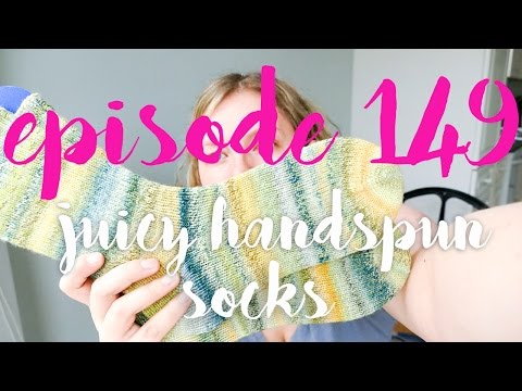 Episode 149 - Juicy Handspun Socks - Snappy Stitches Podcast