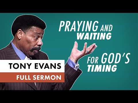Praying And Waiting for Gods Timing - Tony Evans
