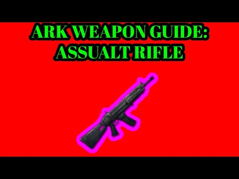 ARK SURVIVAL EVOLVED WEAPON GUIDE:ASSAULT RIFLE