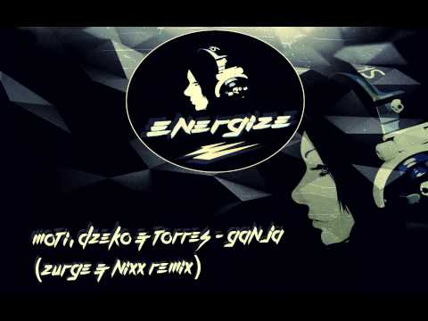 [Electro] MOTi, Dzeko & Torres - Ganja (Zurge & NIXX Remix)