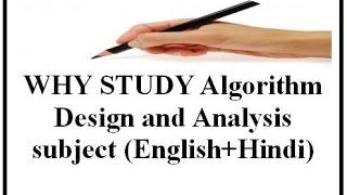 WHY STUDY Algorithm Design and Analysis subject(English+Hindi)