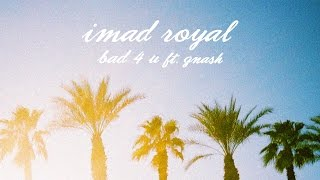 imad royal - bad 4 u ft. gnash (official audio) Video