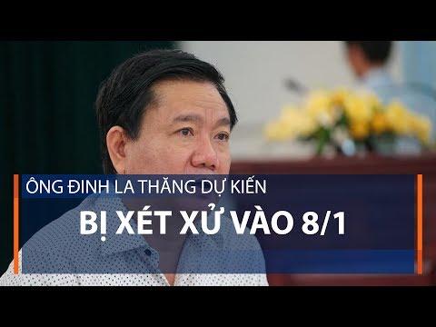 Ông Đinh La Thăng dự kiến bị xét xử vào 8/1 | VTC1 - Thời lượng: 2 phút, 28 giây.