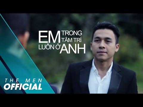 The Men - Em Luôn Ở Trong Tâm Trí Anh (Official MV) - Thời lượng: 11:28.