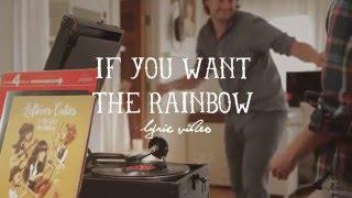 If You Want The Rainbow (Lyrics)