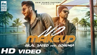 Video No Make Up - Bilal Saeed Ft. Bohemia | Bloodline Music | Official Music Video MP3, 3GP, MP4, WEBM, AVI, FLV April 2018