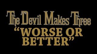 Worse Or Better The Devil Makes Three