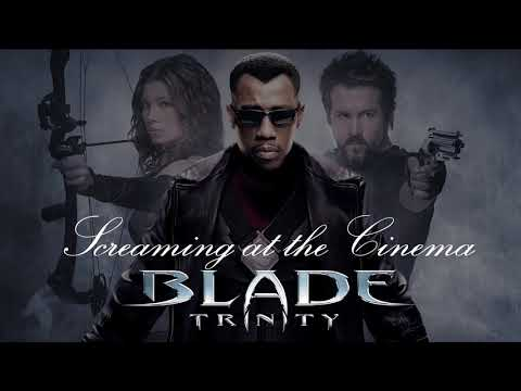 Screaming at the Cinema: Blade Trinity