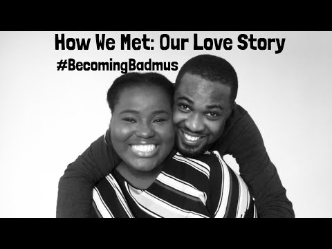 OUR LOVE STORY || HOW WE MET || NIGERIAN COUPLE || #BecomingBadmus