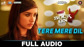 Tere Mere Dil Audio Song Rock On 2 Farhan Akhtar Shraddha Kapoor