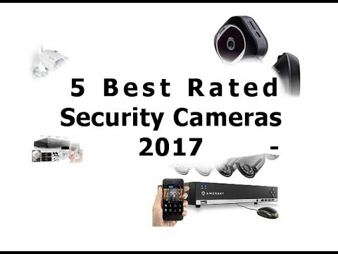 5 Security Camera Systems Best Rated of 2017 Reviews-Amcrest,Smonet,A-Zone,Foscam