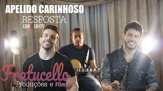 image of Apelido Carinhoso | RESPOSTA - Caio e Calefe (FRATUCELLO)