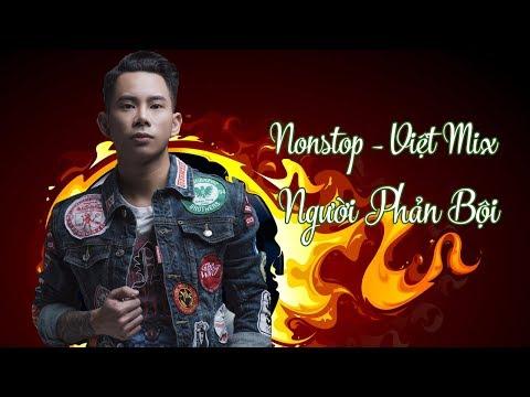 Nonstop - Việt Mix - Người Phản Bội Remix - Lê Bảo Bình ft. DJ.V.A - Thời lượng: 45 phút.