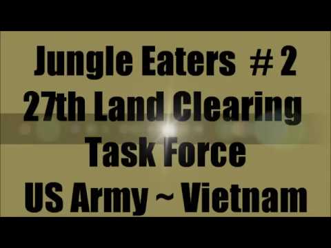 Jungle Eaters # 2 ...the 27th Land Clearing Task Force Vietnam