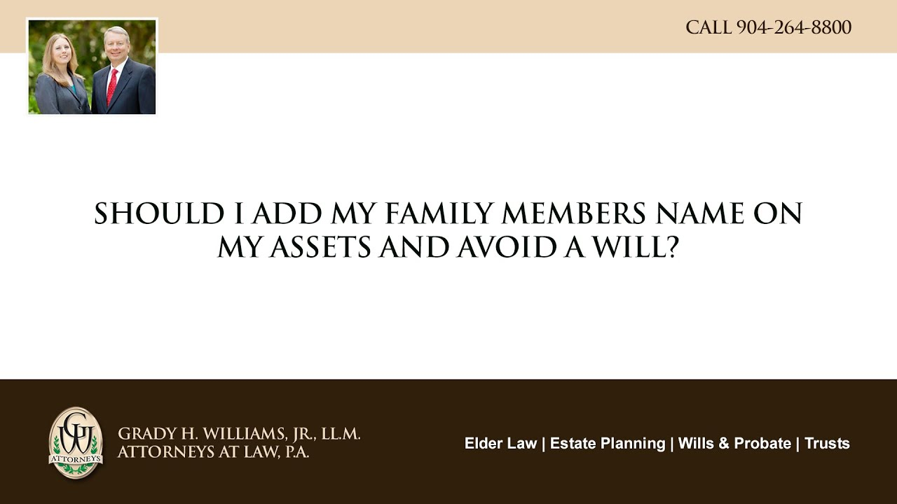 Video - Should I add my family members name on my assets and avoid a will?