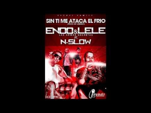 Sin Ti Me Ataca El Frio - Endo y Lele ft N-Slow