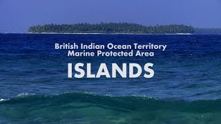 A look at the islands of the British Indian Ocean Territory Marine Protected Area - the world's largest fully protected marine reserve.