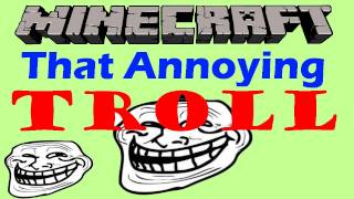 That Annoying Troll - Minecraft
