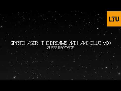 Spiritchaser - The Dreams We Have (Club Mix)   Guess Records