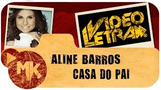 Aline Barros - CASA DO PAI - Vídeo da LETRA Oficial HD MK Music (VideoLETRA®) - YouTube
