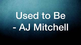Used to Be - AJ Mitchell (Lyric Video)