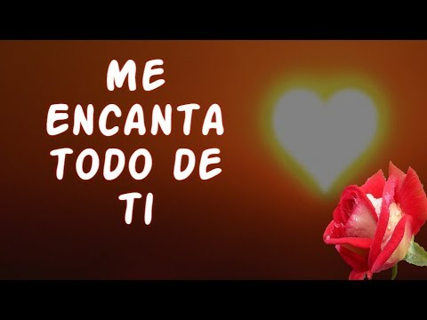 Frases de amor cortas - Vídeo Bonito Para Ti AMOR Poemas de Amor Me Encanta Todo de Ti
