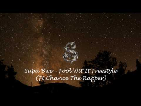 Supa Bwe - Fool Wit It Freestyle Ft Chance The Rapper