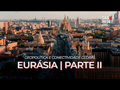 TÁ NA REDE :Eurásia: Geopolítica e Conectividade Global Parte II : TÁ NA REDE :Eurásia: Geopolítica e Conectividade Global Parte II