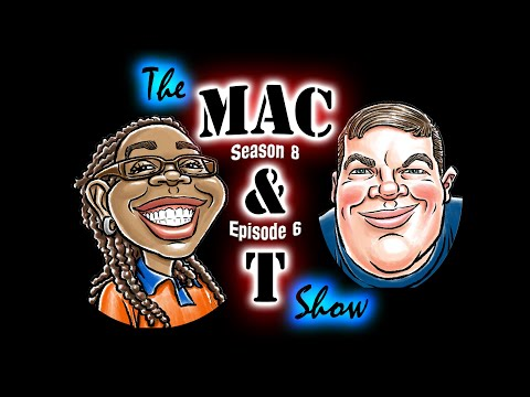 The Mac & T Show Podcast | Season 8 Episode 6