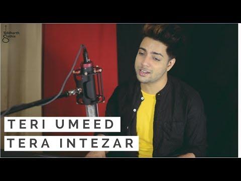 Video Teri Umeed Tera Intezaar - Unplugged Cover   Siddharth Slathia download in MP3, 3GP, MP4, WEBM, AVI, FLV January 2017