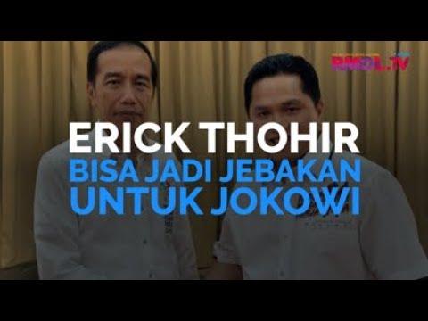 Erick Thohir Bisa Jadi Jebakan Untuk Jokowi