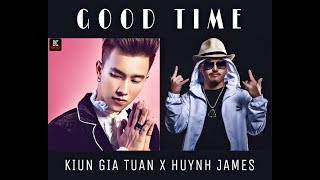 KIUN GIA TUẤN x HUỲNH JAMES | GOOD TIME | MUSIC VIDEO OFFICIAL