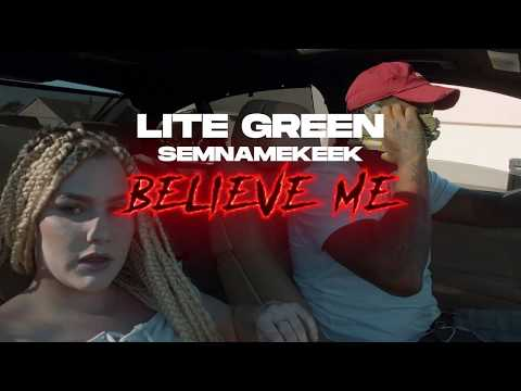 "Lite Green Ft. SemNameKeek - ""Believe Me"" 