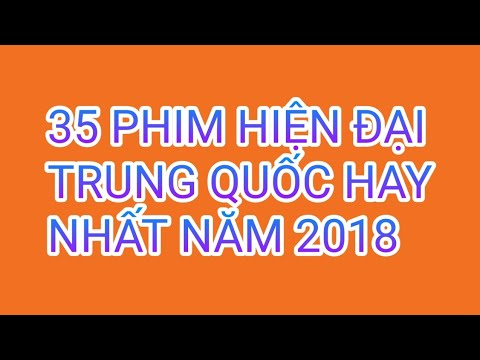 35 Phim Hiện Đại Trung Quốc Hay Nhất Năm 2018 - Thời lượng: 5:22.