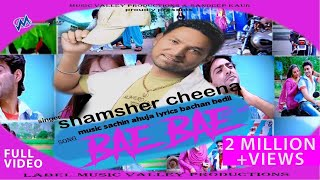 Bae Bae | Shamsher Cheena | Sudesh Kumari | Limousine | Full Official Video | Hit Song