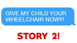 """Video r/Entitledparents - """"Give My Child Your Wheelchair NOW!"""" Story 2! MP3, 3GP, MP4, WEBM, AVI, FLV Juni 2019"""
