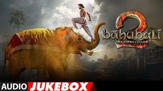 Bahubali 2 The Conclusion - Telugu Audio Jukebox