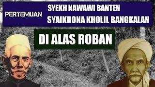 Video Kisah Syekh Nawawi Banten Dan KH Kholil Bangkalan Di Alas Roban MP3, 3GP, MP4, WEBM, AVI, FLV Desember 2018