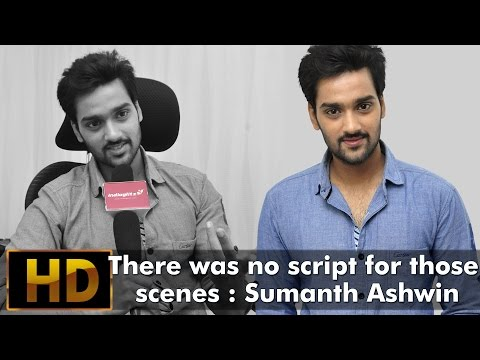 There was no script for those scenes : Sumanth Ashwin
